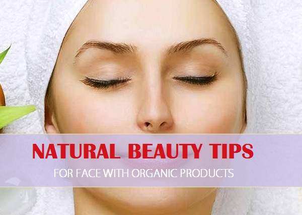 Organic Natural Beauty tips for face, Skin Care