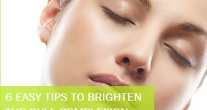 6 Easy Tips to brighten the Dull Complexion