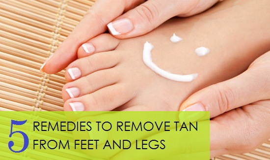 Remedies to remove Tan from feet and legs