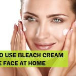 How to Use Bleach Cream on Face, Benefits of Bleaching