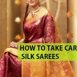 9 Tips to Take care of Silk Sarees, Stain removal, Washing and storage