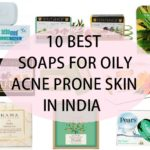 10 Best Soaps for Oily skin Acne Prone Skin in India with Price list