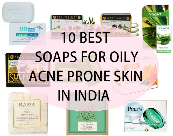 10 Best Soaps For Oily Skin Acne Prone Skin In India 2019