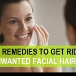 9 Home Remedies to Get rid of Unwanted Facial Hair and Body Hair