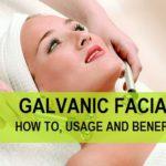Galvanic Facials, How to Do, Usage and Benefits