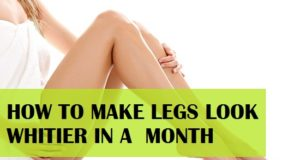 How to Make Legs Whiter in a Month with home remedies
