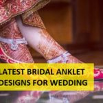 10 Latest Anklet Designs for Brides in Kundan, Diamond, Gold etc