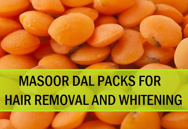 masoor dal face packs for hair removal
